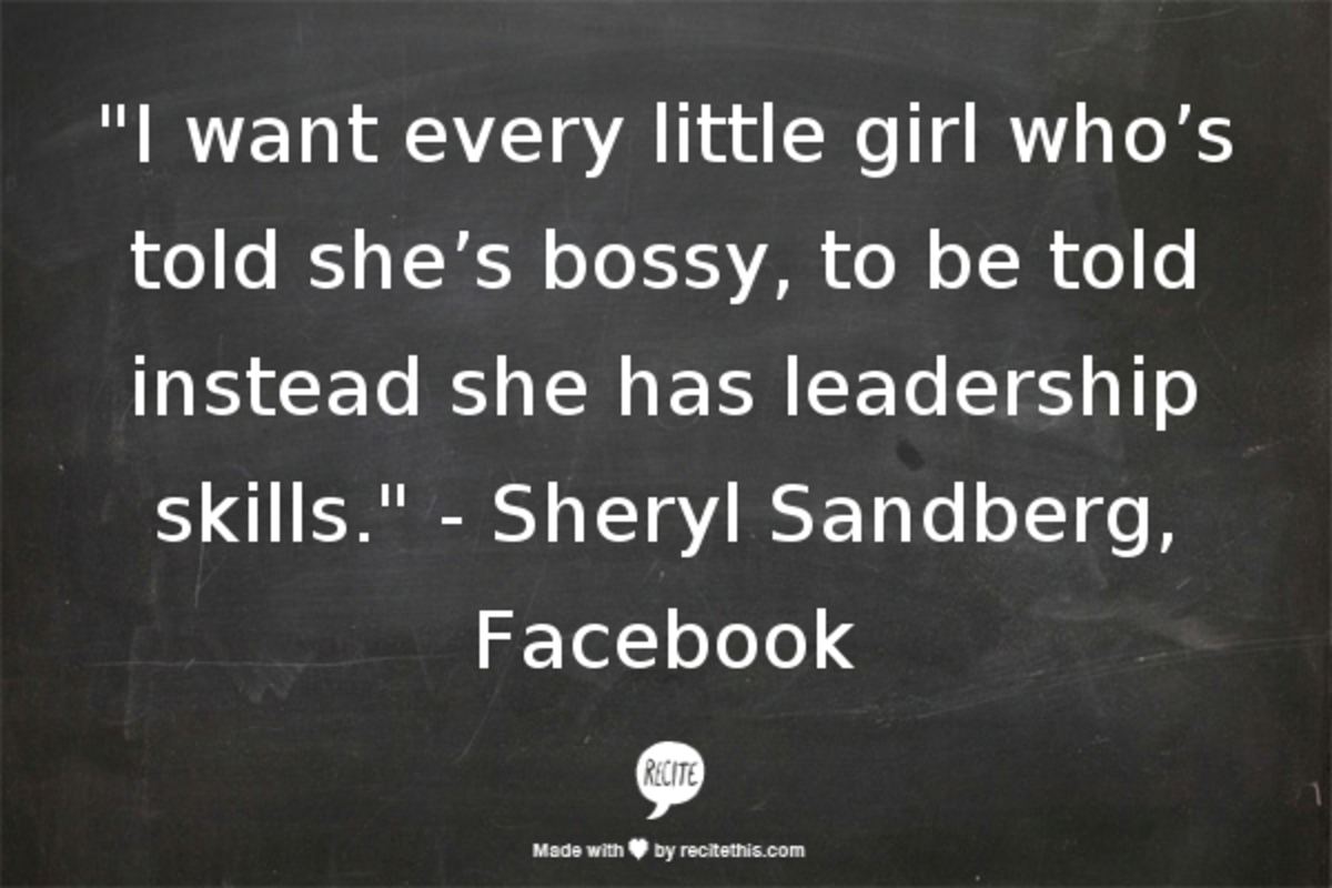 """""""I want every little girl who's told she's bossy, to be told instead she has leadership skills."""""""
