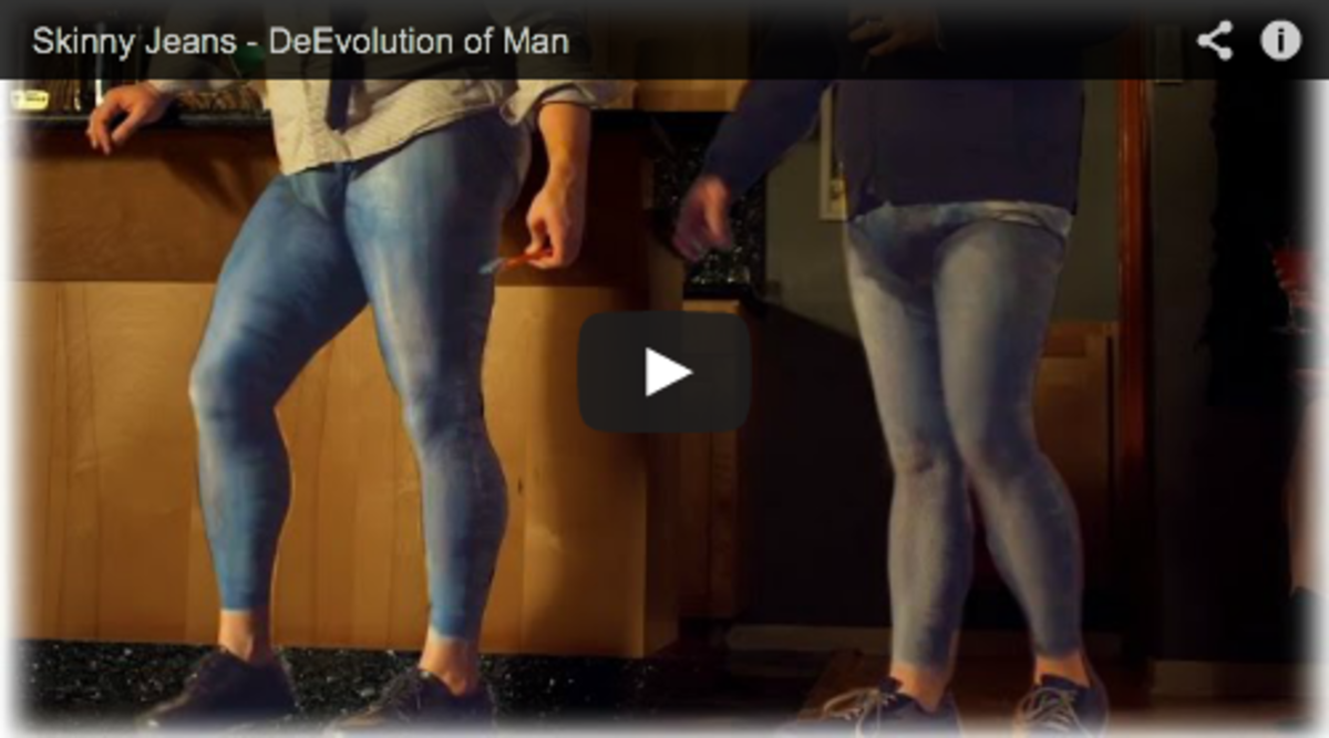 Have you seen this? The DeEvolution of Man: Men in Skinny Jeans