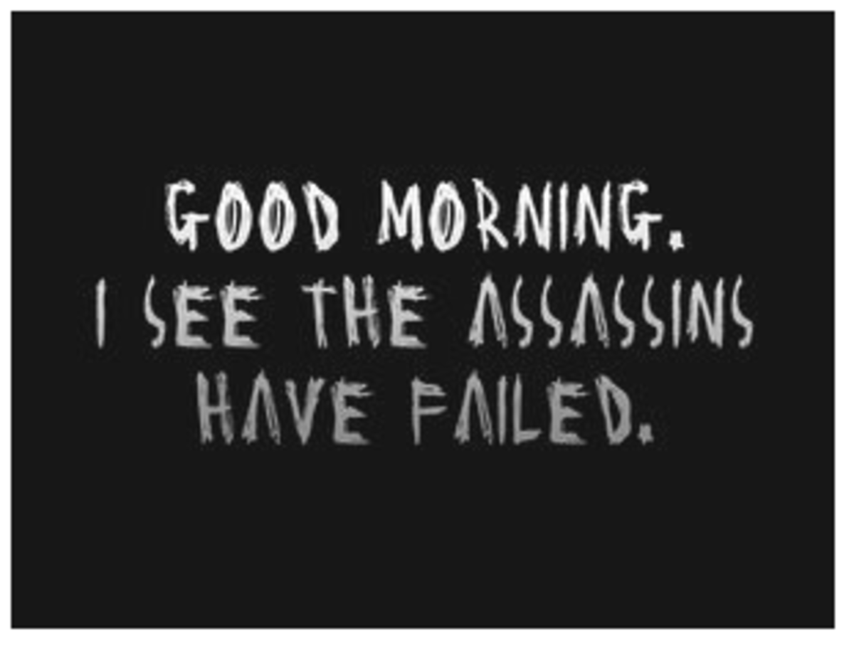 Good Morning, I see the assassins have failed.