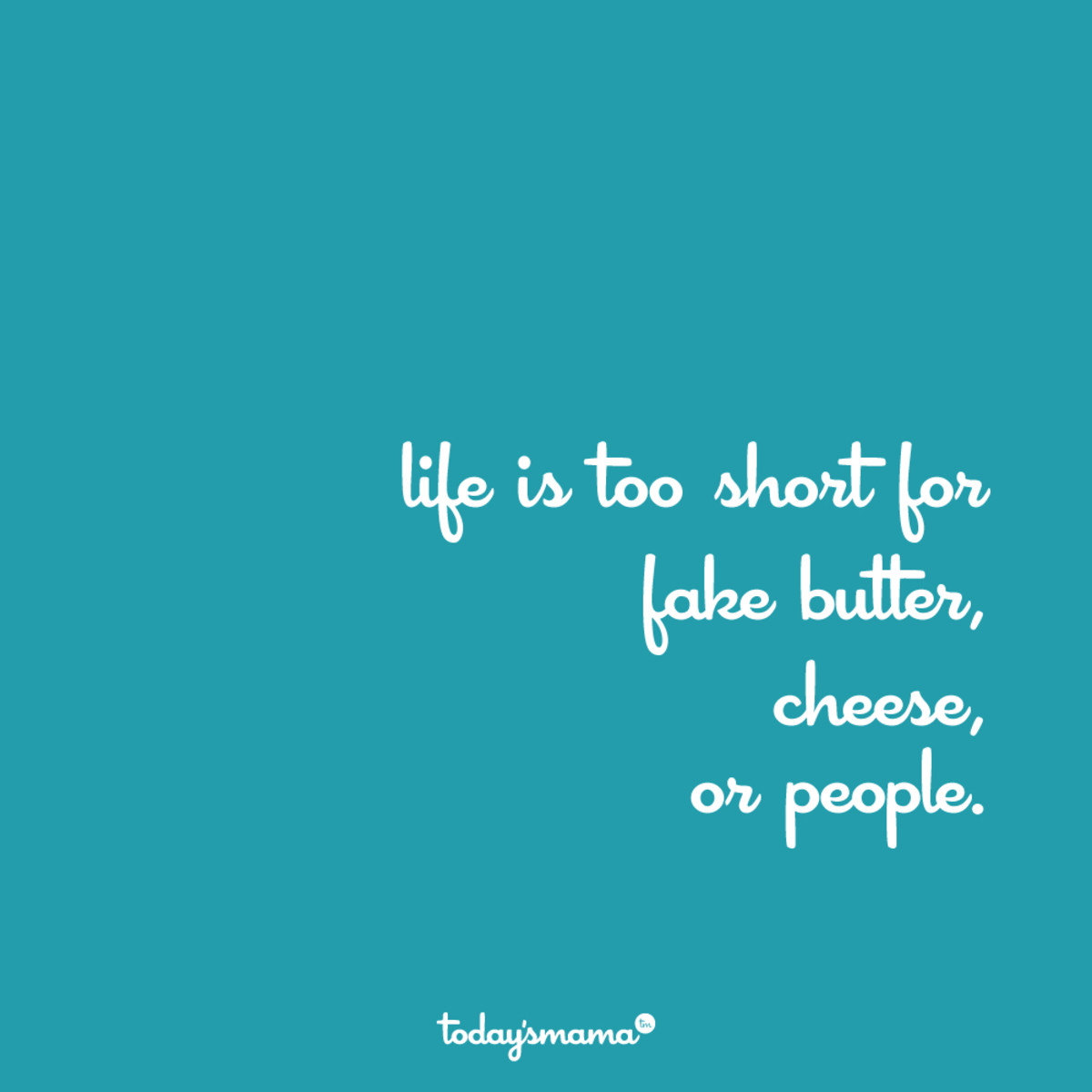 Life is too short for fake butter