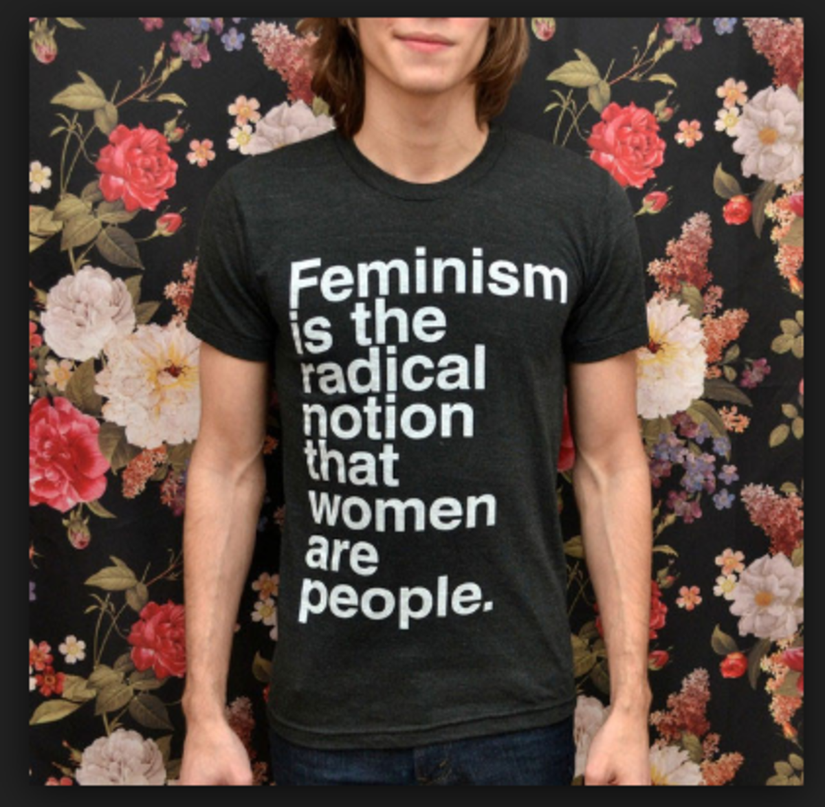 Feminism is the radical notion that all women are people.