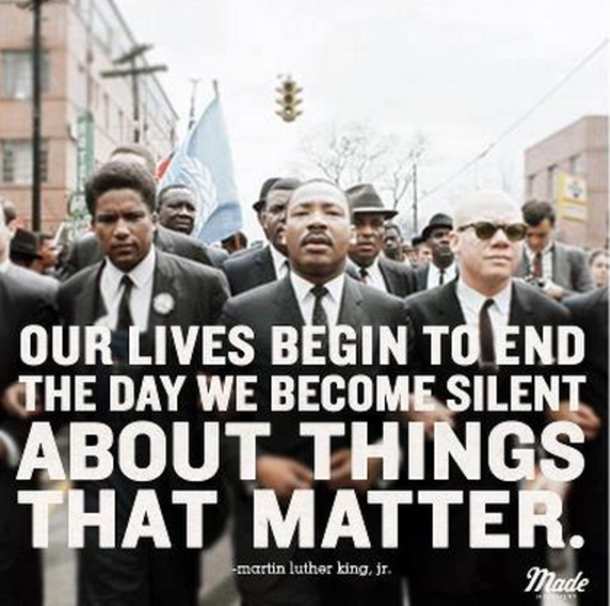 our lives begin to end the day we become silent