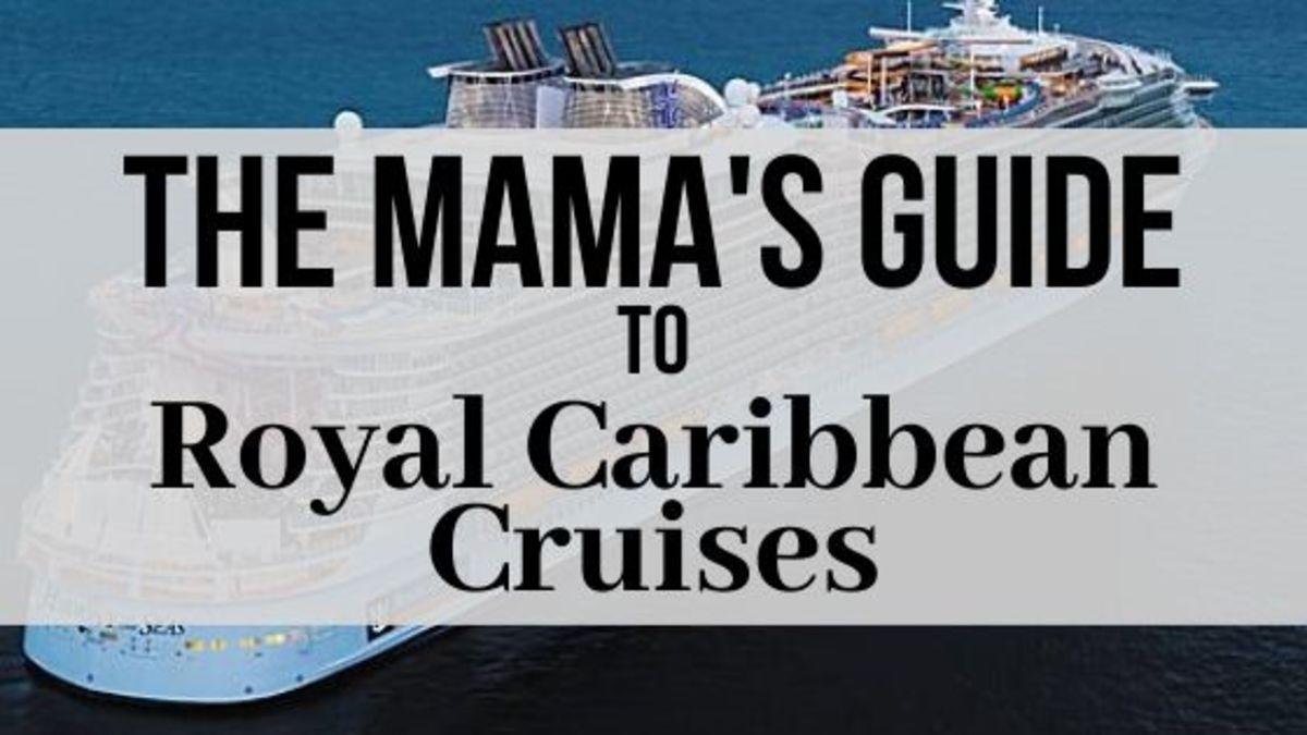 Mamas Guide To Royal Caribbean Cruises